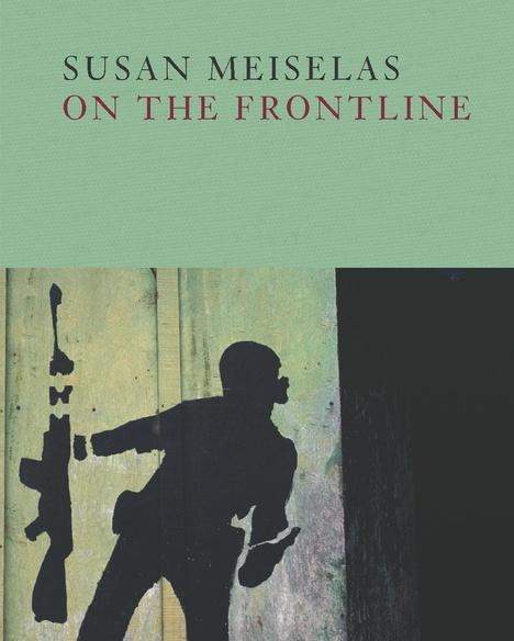 """Susan Meiselas """"On the Frontline"""""""