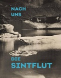 Nach uns die Sintflut (After Us, the flood)