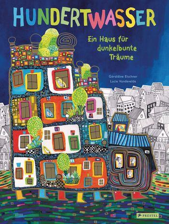 Hundertwasser: Ein Haus für dunkelbunte Träume